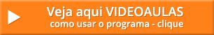 Clique aqui para ver videoaulas como usar o programa
