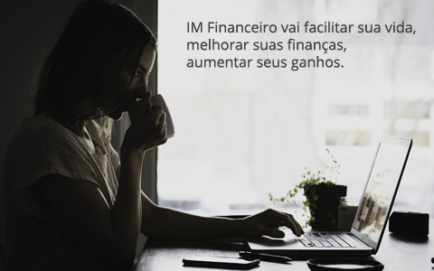 IM Financeiro. Programa de Controle Financeiro. Telas modernas. Fácil de usar e controlar. Clique para Testar Grátis.